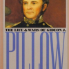 Life and Times of Gideon J. Pillow